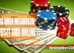 Tips Melakukan Deposit (DP) Judi Online yang Aman