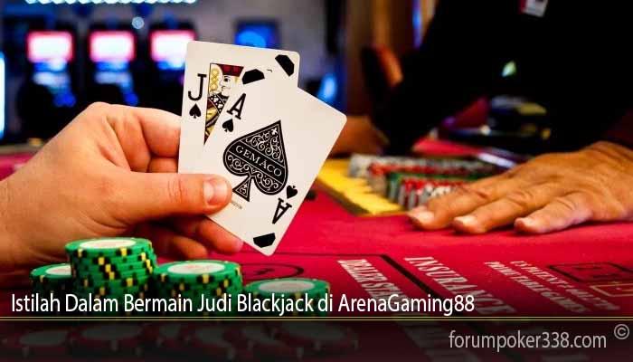 Istilah Dalam Bermain Judi Blackjack di ArenaGaming88