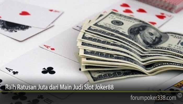 Raih Ratusan Juta dari Main Judi Slot Joker88